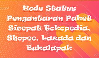Kode Status Pengantaran Paket Sicepat Tokopedia, Shopee, Lazada dan Bukalapak