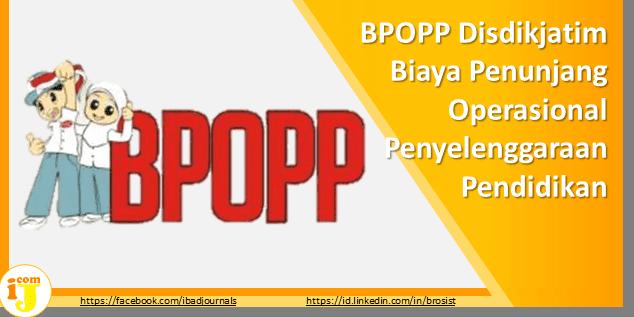 BPOPP Disdikjatim Biaya Penunjang Operasional Penyelenggaraan Pendidikan