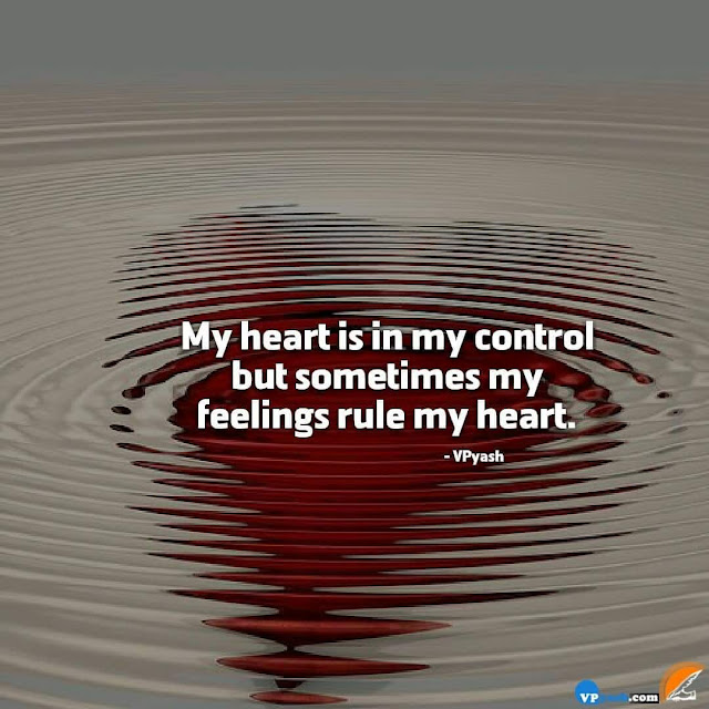Feeling Make My Heart to Rule When its Out Of Control Sometimes