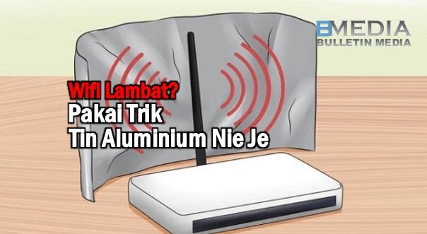 Wifi Lambat? Pakai Trik Tin Aluminium Nie Je. Hasilnya Pasti Mengejutkan Anda...