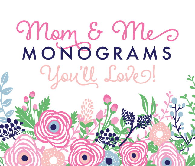Mom and Me Monograms You'll Love!