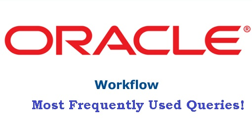 Most Frequently Used Oracle Workflow Queries!!