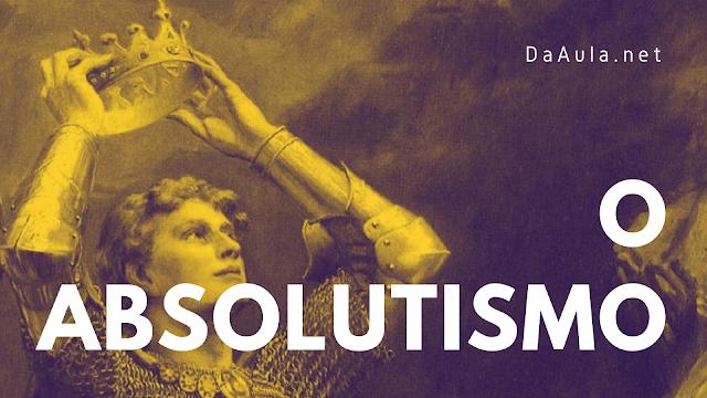 Política: Como funciona o Absolutismo na Prática