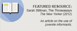 Sarah Stillman, The Throwaways, The New Yorker (2012) (article on the use of juvenile informants)