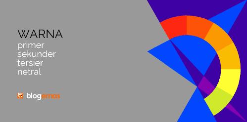 Pengertian Warna Primer, Sekunder, Tersier, Netral dan Contoh