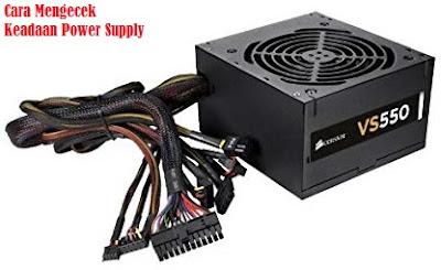 Cara Mengetahui Power Supply Dalam Keadaan Rusak Atau Tidak, cara mengecek power supply rusak atau tidak, cara melihat keadaan power suplly baik atau tidak, langkah-langkah mengecek power supply dalam keadaan baik atau tidak