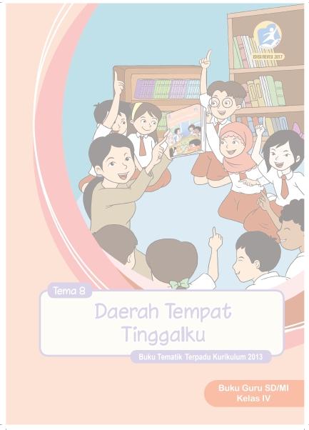 Buku Guru Kelas 4 Kurikulum 2013 Revisi 2017 Semester 2 Tema 8 Daerah Tempat Tinggalku