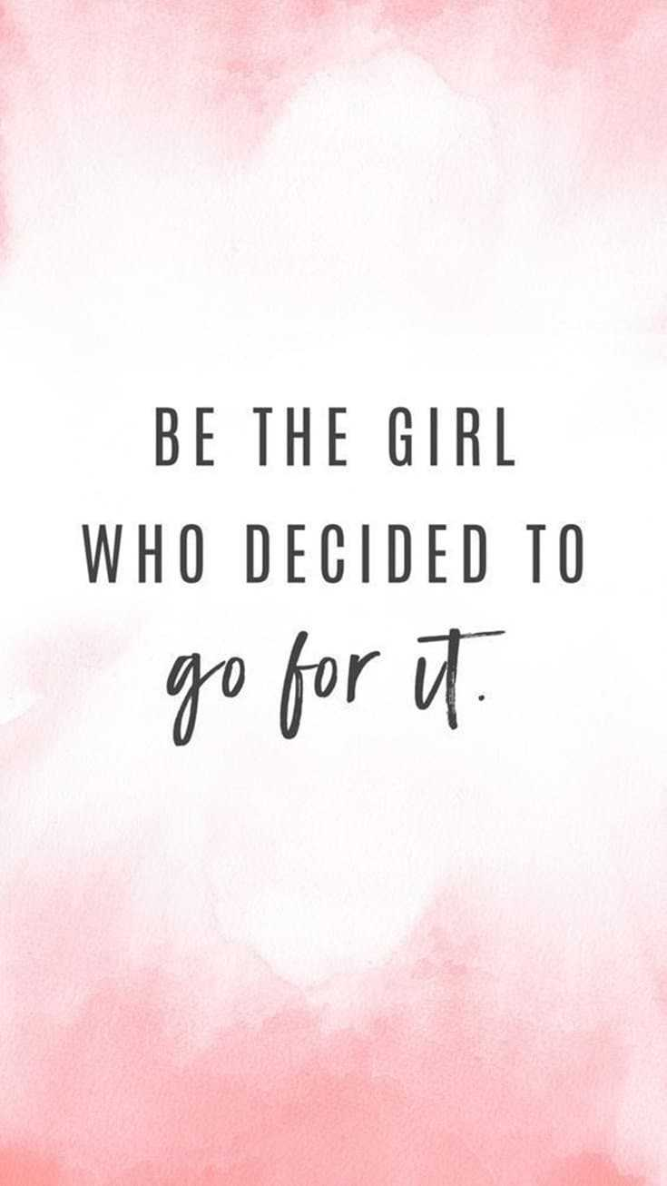 be the girl who decide to go for it