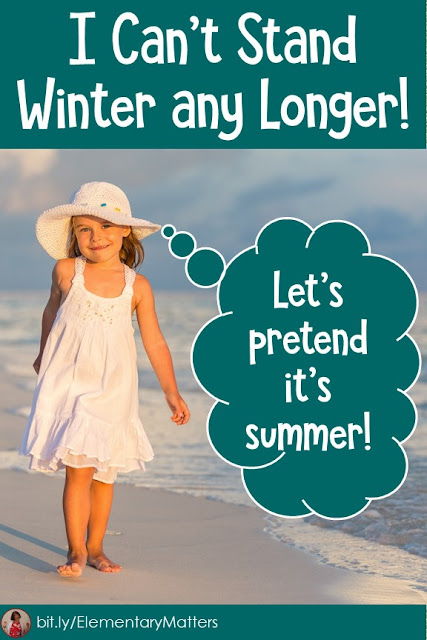 I've had enough of winter, haven't you? Let's pretend it's summer! This blog post has several ideas and resources to help lift yourself out of your winter doldrums!