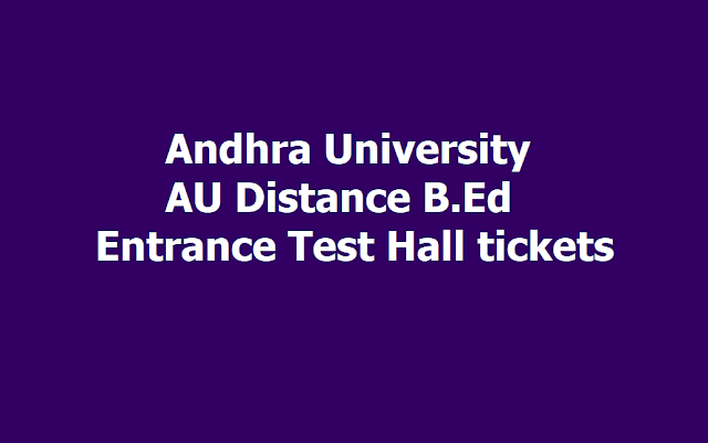 AU Distance B.Ed Entrance Test Hall tickets 2019, Exam On July 28