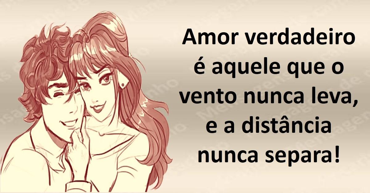 Amor Verdadeiro é Aquele Que O Vento Nunca Leva E A: MENSAGENS DE CARINHO: Quando é Verdadeiro