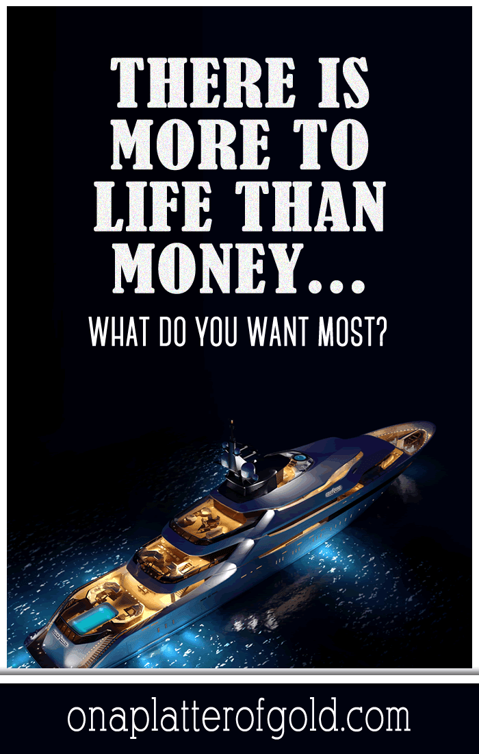 Life Goals: There Is More To Life Than Money...What Do You Want Most?