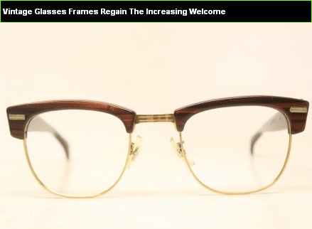 Vintage Glasses Frames Regain The Increasing Welcome - Eye Vision