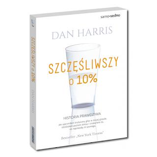 Szczęśliwszy o 10%, recenzja, Dan Harris, medytacja, ArtMagda, szczęście