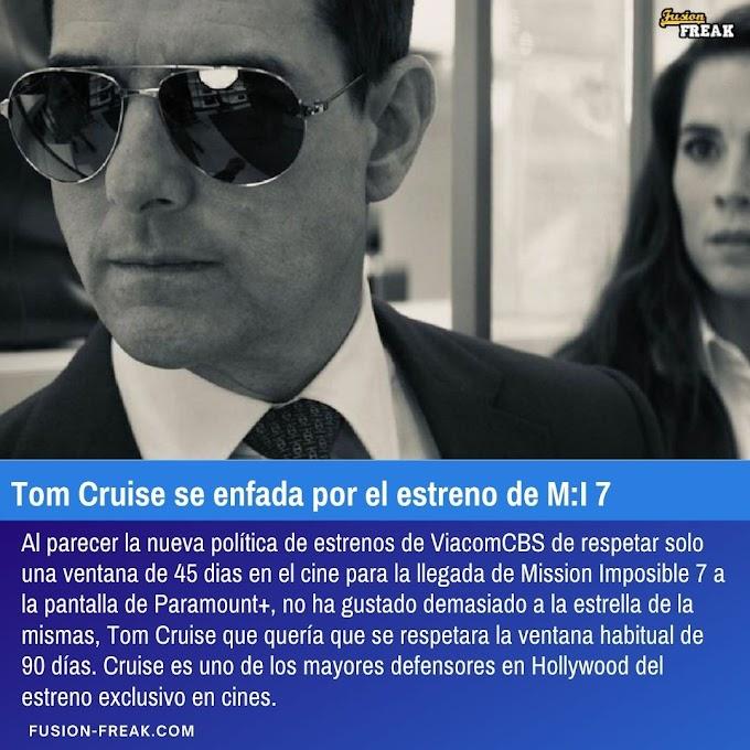 Tom Cruise se enfada por el estreno de M:I 7