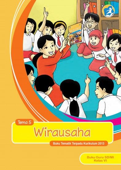 Buku Guru Kelas 6 SD/MI Tema 5: Wirausaha Kurikulum 2013 Revisi 2017