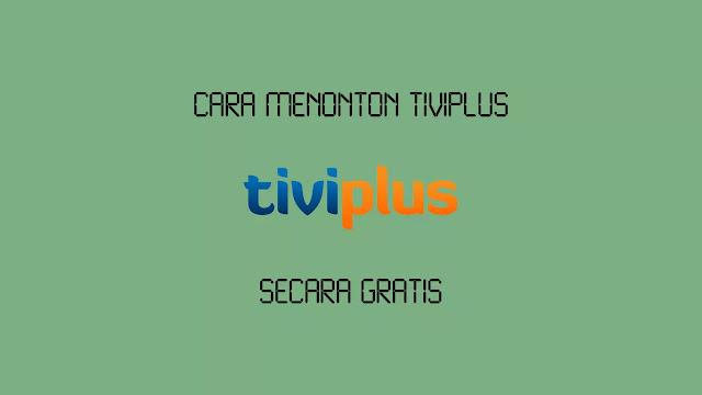 Cara Menonton Tiviplus secara Gratis