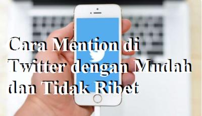 Cara Mention di Twitter dengan Mudah dan Tidak Ribet