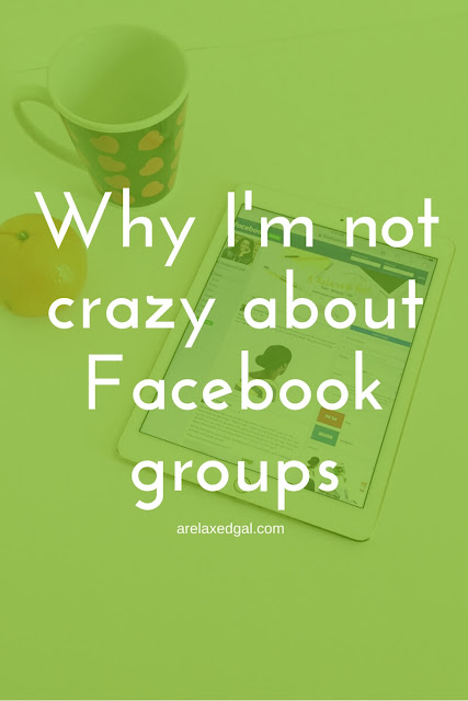 Why I'm not crazy about Facebook Groups | arelaxedgal.com