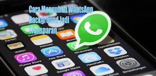 Cara Mengubah Background WhatsApp Jadi Transparan Dengan Aplikasi 100% Aman