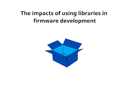 The impacts of using libraries in firmware development