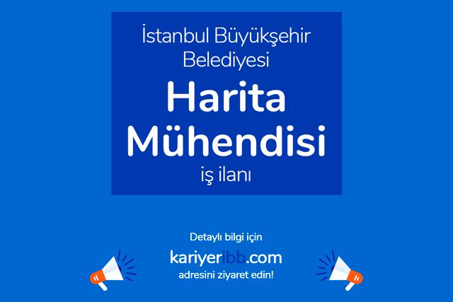 İstanbul Büyükşehir Belediyesi, harita mühendisi alacak. Kariyer İBB iş ilanları kariyeribb.com'da!
