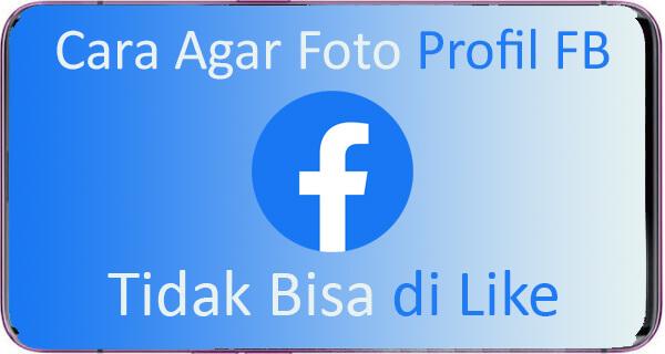 cara agar foto profil facebook tidak bisa di like