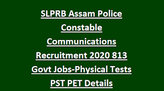 SLPRB Assam Police Constable Communications Recruitment 2020 813 Govt Jobs Online-Physical Tests PST PET Details