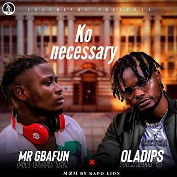[Music] Mr Gbafun ft. Oladips – Ko Necessary