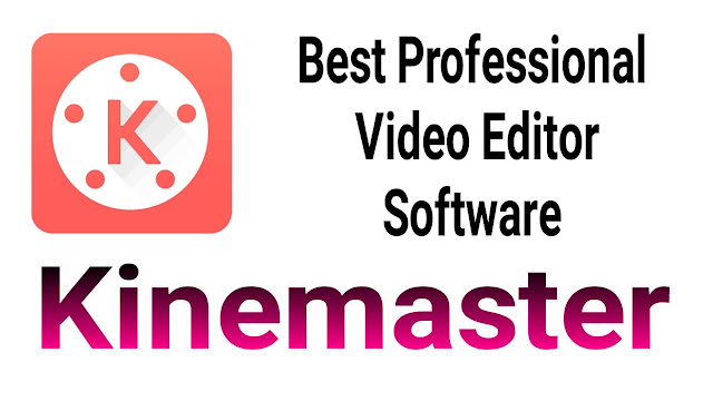 KINEMASTER BEST PROFESSIONAL VIDEO EDITOR SOFTWARE
