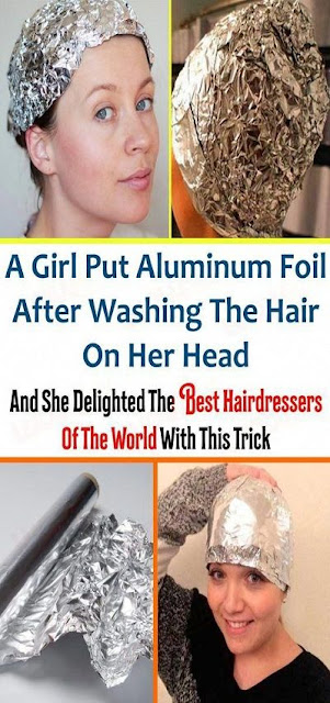 She Placed Aluminium Foil On Her Hair After Washing It And She Delighted The Best Hairdressers Of The World With This Trick