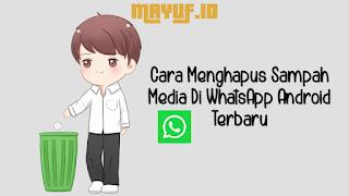 Cara Menghapus Sampah Media Di WhatsApp Android Terbaru