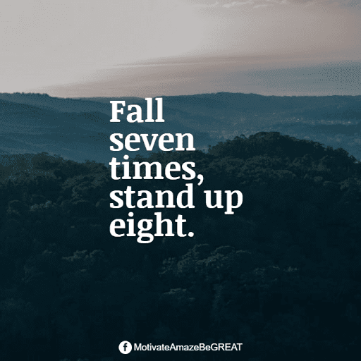 """Positive Mindset Quotes And Motivational Words For Bad Times:  """"Fall seven times, stand up eight."""""""