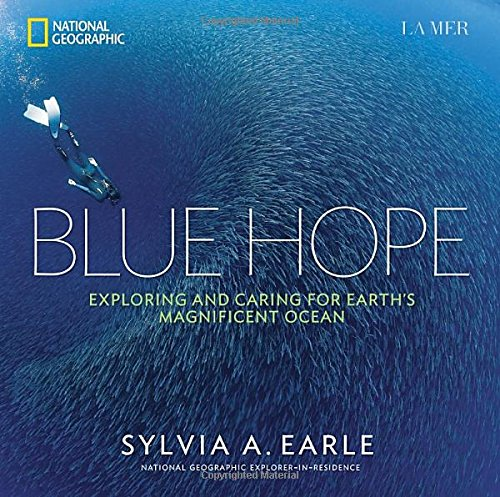 Blue Hope  Exploring and Caring for Earth's Magnificent Ocean by Sylvia A. Earle