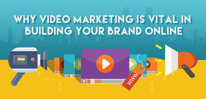 Why video marketing is vital in building your brand online