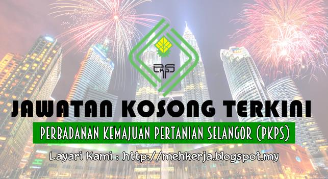 Jawatan Kosong Terkini 2016 di Perbadanan Kemajuan Pertanian Selangor (PKPS)