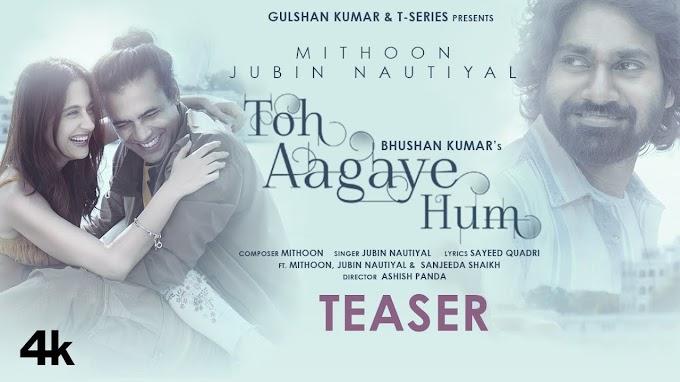 Toh Aagaye Hum Lyrics – Jubin Nautiyal   New Hindi Song 2021
