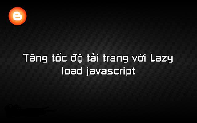 Tăng tốc độ tải trang với lazy load Javascript