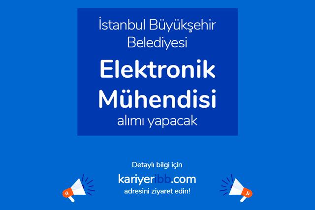 İstanbul Büyükşehir Belediyesi İSBAK A.Ş. elektronik mühendisi alımı yapacak. Detaylar kariyeribb.com'da!