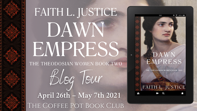 [Blog Tour] 'Dawn Empress: A Novel of Imperial Rome' (The Theodosian Women, Book Two) By Faith L. Justice #HistoricalFiction