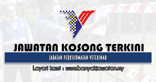 Jawatan Kosong Kerajaan 2021 di Jabatan Perkhidmatan Veterinar