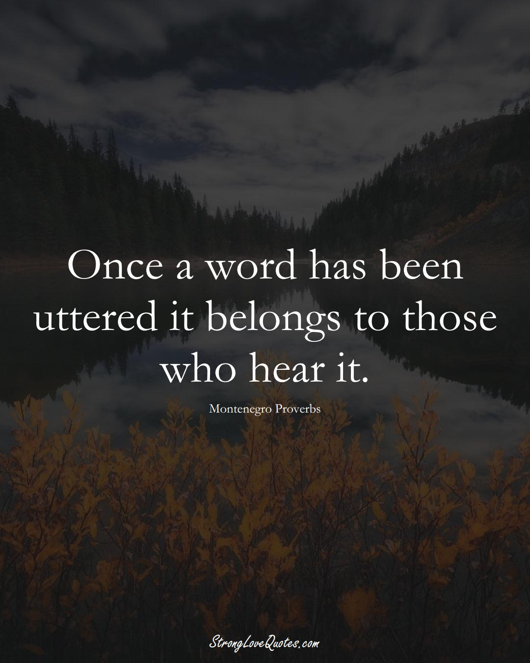 Once a word has been uttered it belongs to those who hear it. (Montenegro Sayings);  #EuropeanSayings