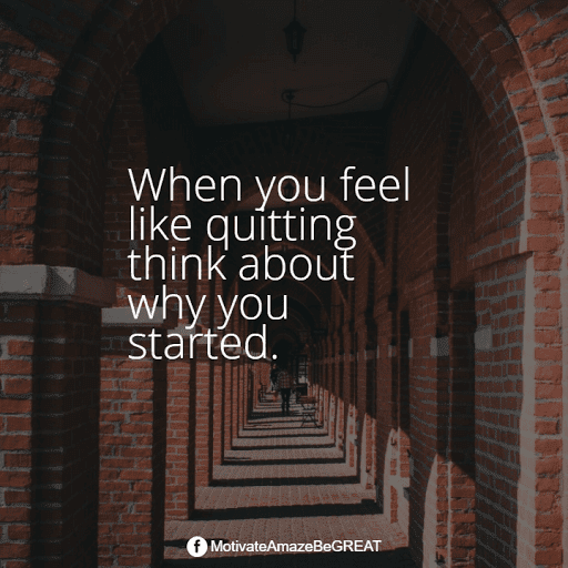 """Positive Mindset Quotes And Motivational Words For Bad Times: """"When you feel like quitting think about why you started."""""""