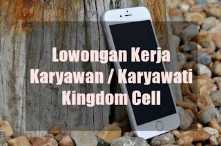 Lowongan Kerja Karyawan  Karyawati Kingdom Cell