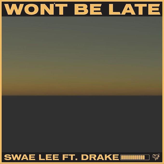 [MUSIC] Swae Lee ft. Drake – Won't Be Late (Prod. Tekno)