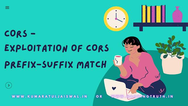 Exploitation of CORS Prefix-Suffix Match