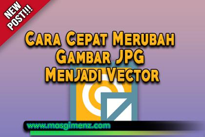 Cara Cepat Merubah Gambar JPG Menjadi Vector