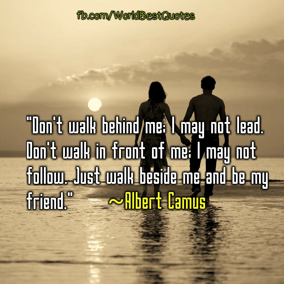 The World Best Quotes Dont Walk Behind Me I May Not Lead Dont