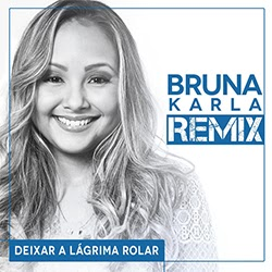 Deixar a Lágrima Rolar (Remix) - Bruna Karla