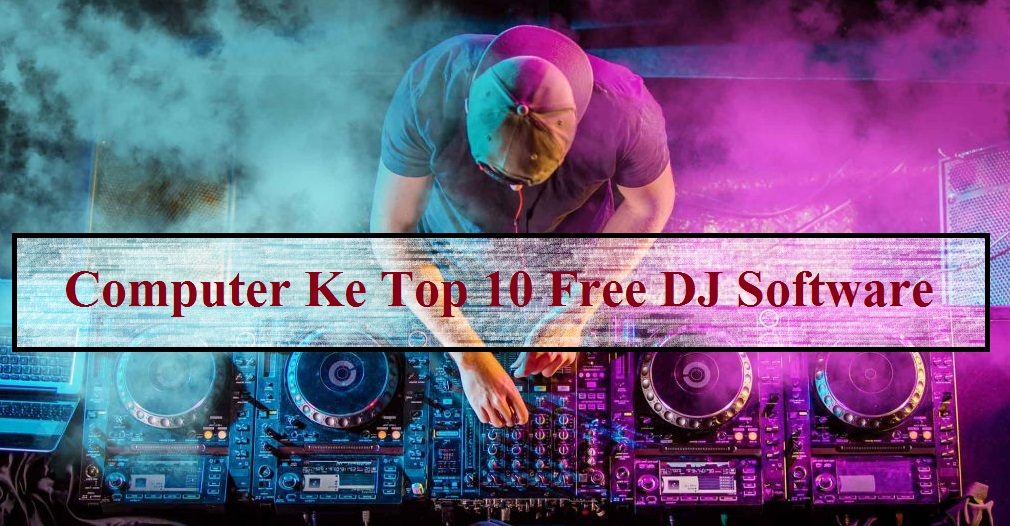 DJ-Song-Banane-Ke-Top-10-DJ-Software-In-Hindi